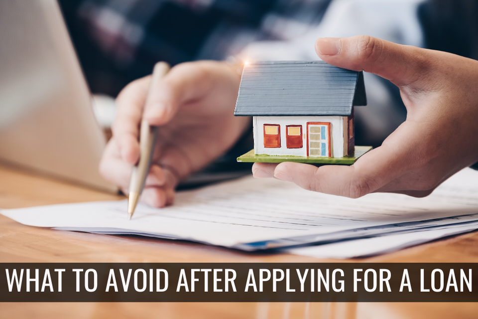Things You Should Avoid Afte Applying For a Home Loan